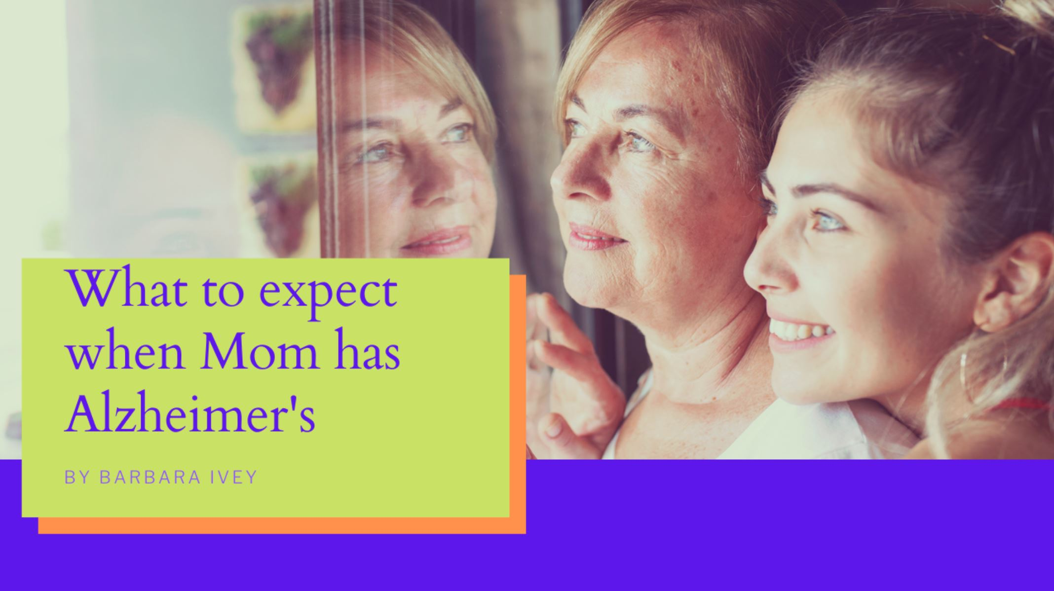 What to expect when Mom has Alzheimer's
